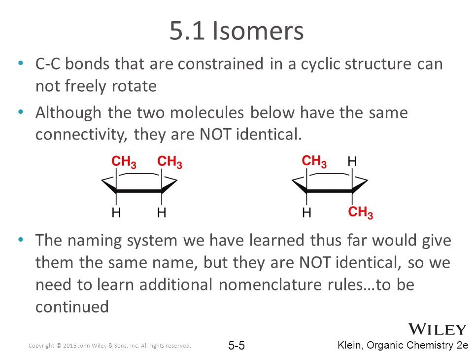 5.1 Isomers C-C bonds that are constrained in a cyclic structure can not freely rotate.