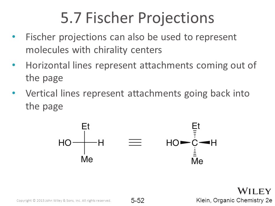 5.7 Fischer Projections Fischer projections can also be used to represent molecules with chirality centers.