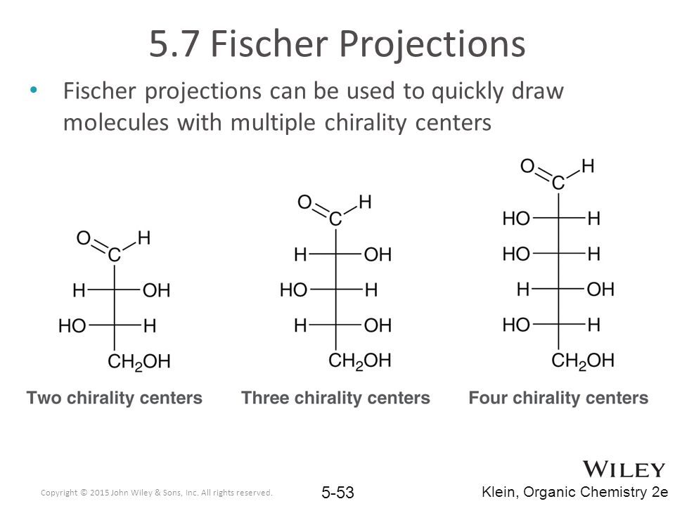 5.7 Fischer Projections Fischer projections can be used to quickly draw molecules with multiple chirality centers.