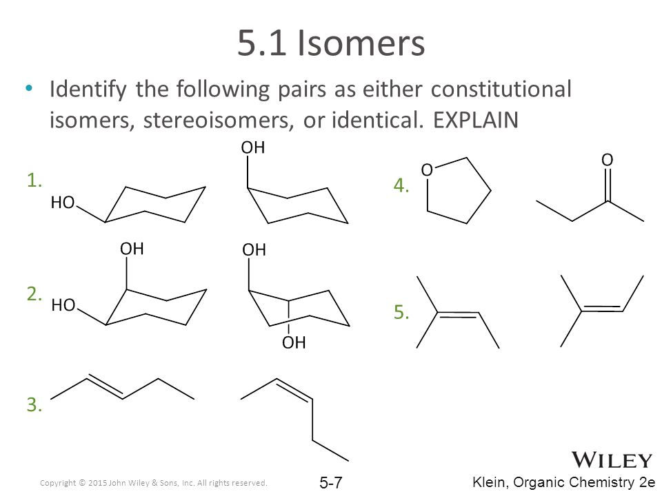 5.1 Isomers Identify the following pairs as either constitutional isomers, stereoisomers, or identical. EXPLAIN.