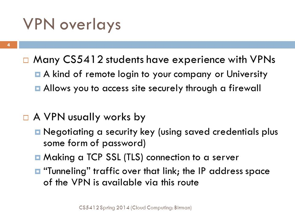 VPN overlays Many CS5412 students have experience with VPNs