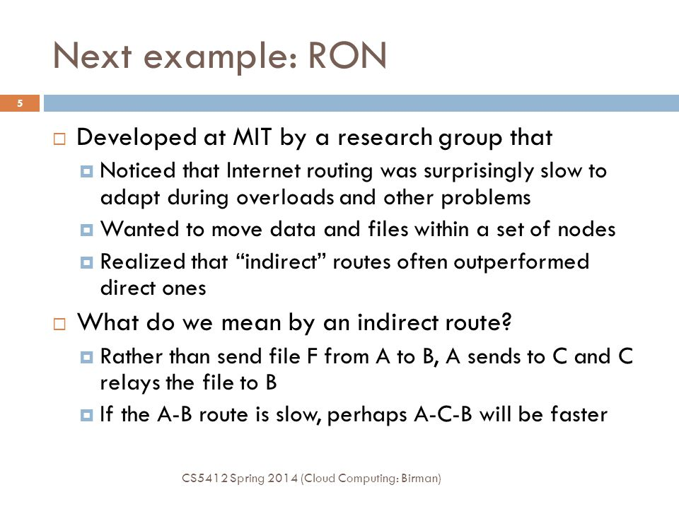 Next example: RON Developed at MIT by a research group that