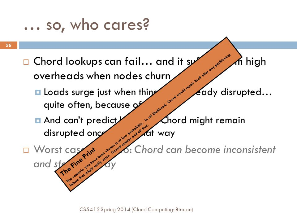 … so, who cares Chord lookups can fail… and it suffers from high overheads when nodes churn.