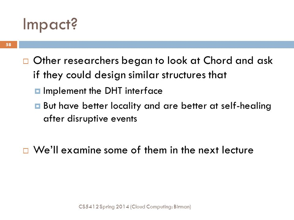 Impact Other researchers began to look at Chord and ask if they could design similar structures that.