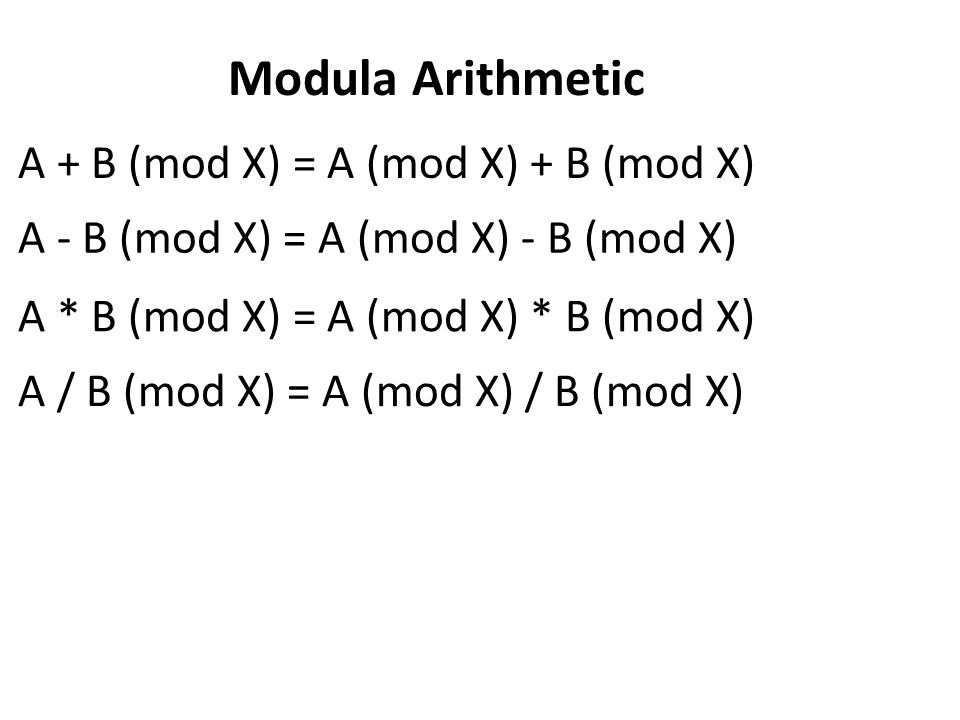 Modula Arithmetic A + B (mod X) = A (mod X) + B (mod X)