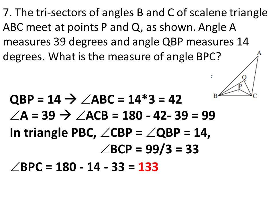 In triangle PBC, CBP = QBP = 14, BCP = 99/3 = 33