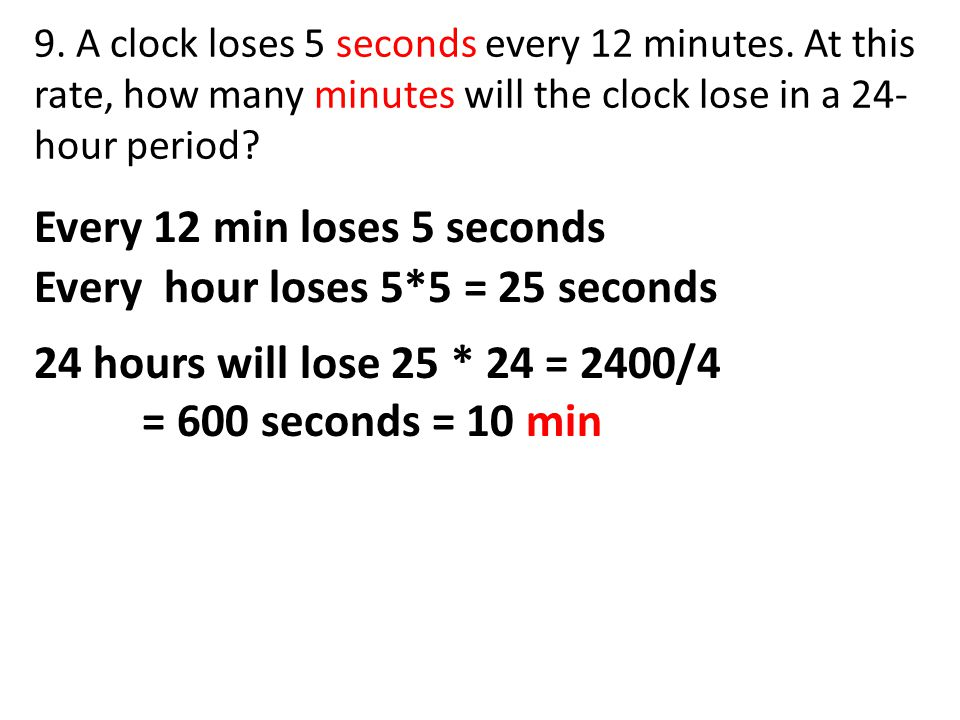 Every 12 min loses 5 seconds Every hour loses 5*5 = 25 seconds