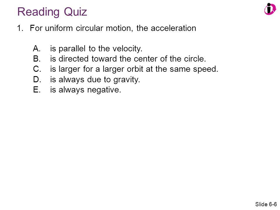 Reading Quiz For uniform circular motion, the acceleration