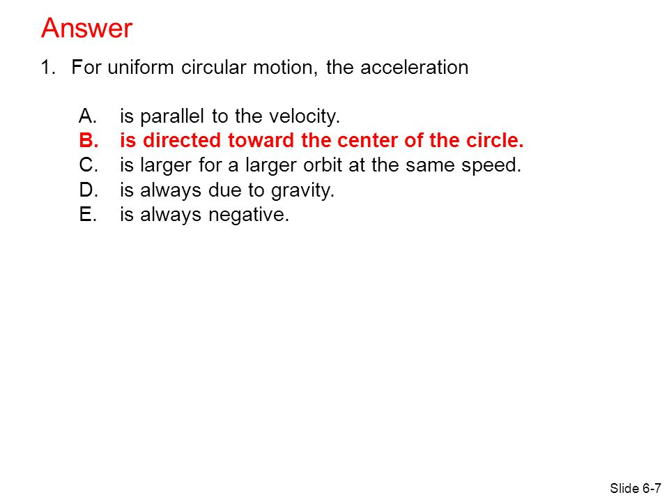 Answer For uniform circular motion, the acceleration