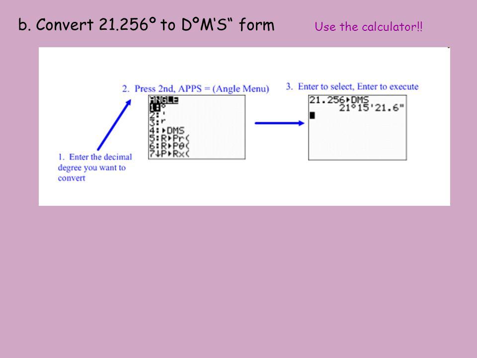 b. Convert 21.256º to DºM'S form
