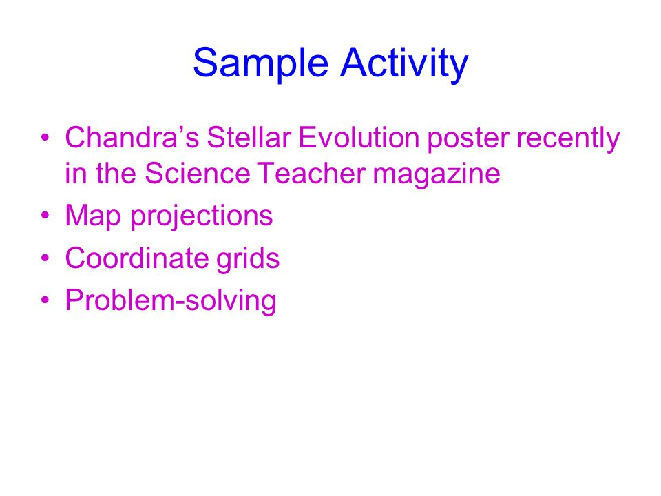 Sample Activity Chandra's Stellar Evolution poster recently in the Science Teacher magazine. Map projections.