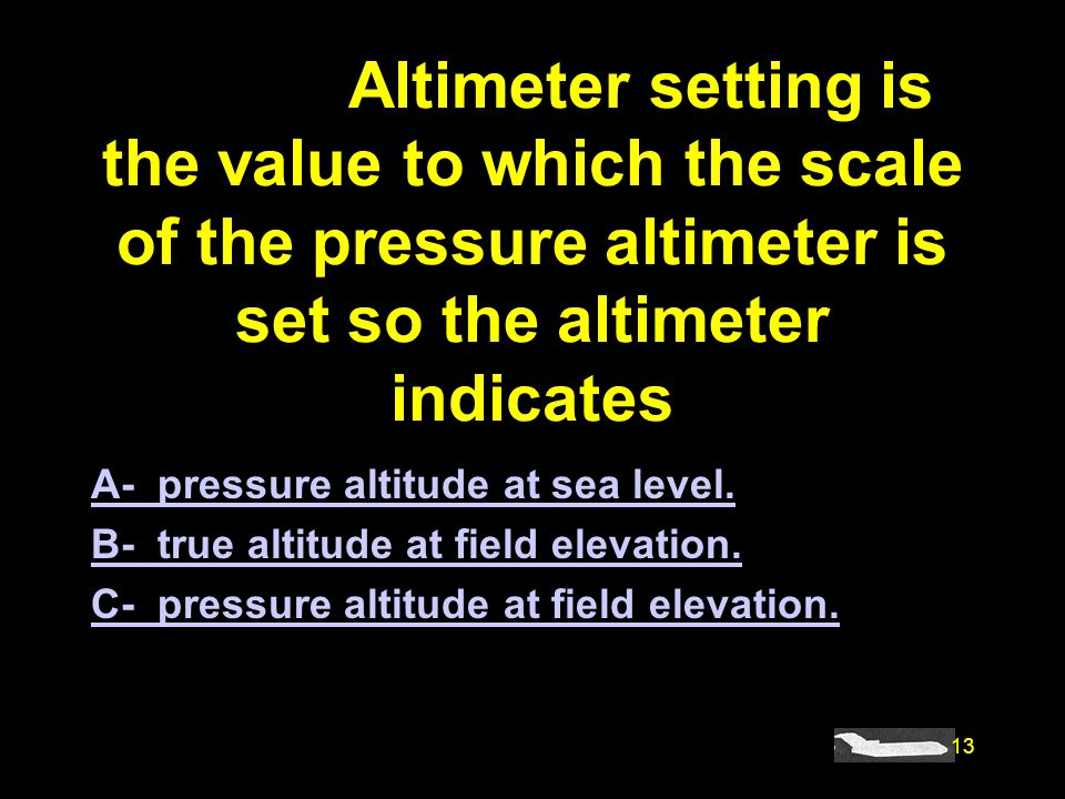 #4922. Altimeter setting is the value to which the scale of the pressure altimeter is set so the altimeter indicates