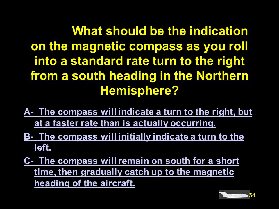 #4887. What should be the indication on the magnetic compass as you roll into a standard rate turn to the right from a south heading in the Northern Hemisphere