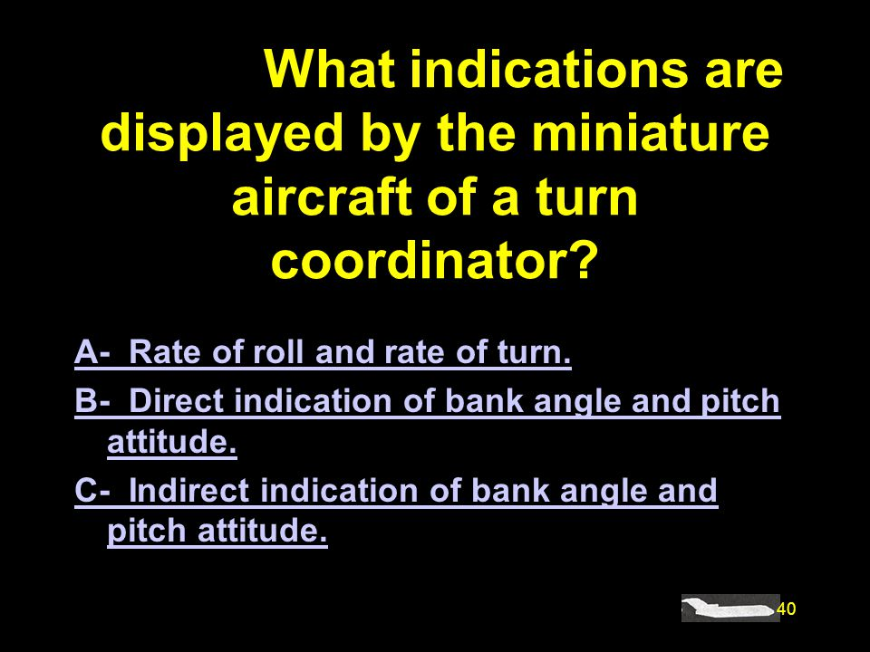 #4847. What indications are displayed by the miniature aircraft of a turn coordinator