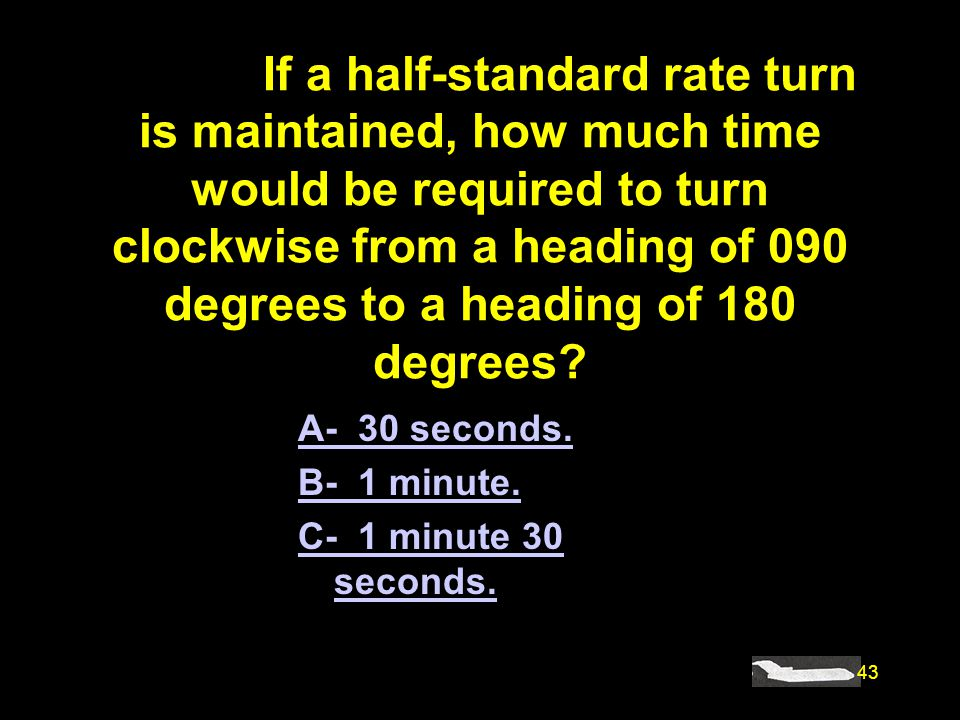 #4897. If a half-standard rate turn is maintained, how much time would be required to turn clockwise from a heading of 090 degrees to a heading of 180 degrees