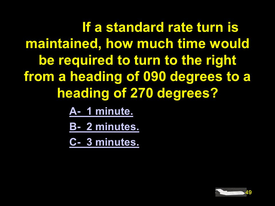 #4903. If a standard rate turn is maintained, how much time would be required to turn to the right from a heading of 090 degrees to a heading of 270 degrees