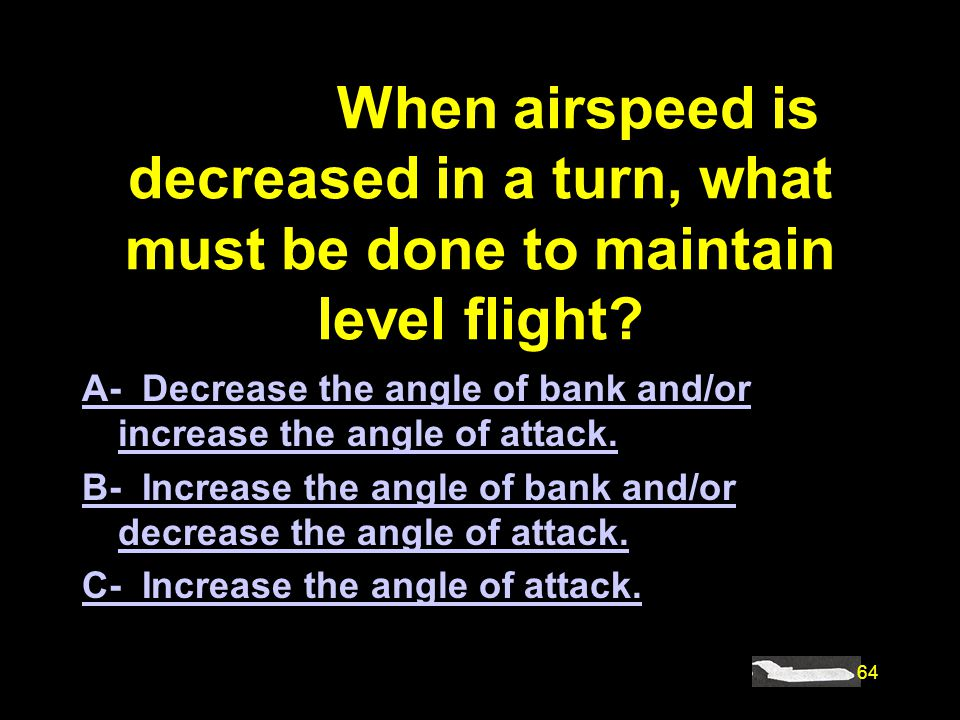 #4833. When airspeed is decreased in a turn, what must be done to maintain level flight