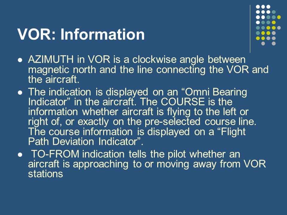 VOR: Information AZIMUTH in VOR is a clockwise angle between magnetic north and the line connecting the VOR and the aircraft.