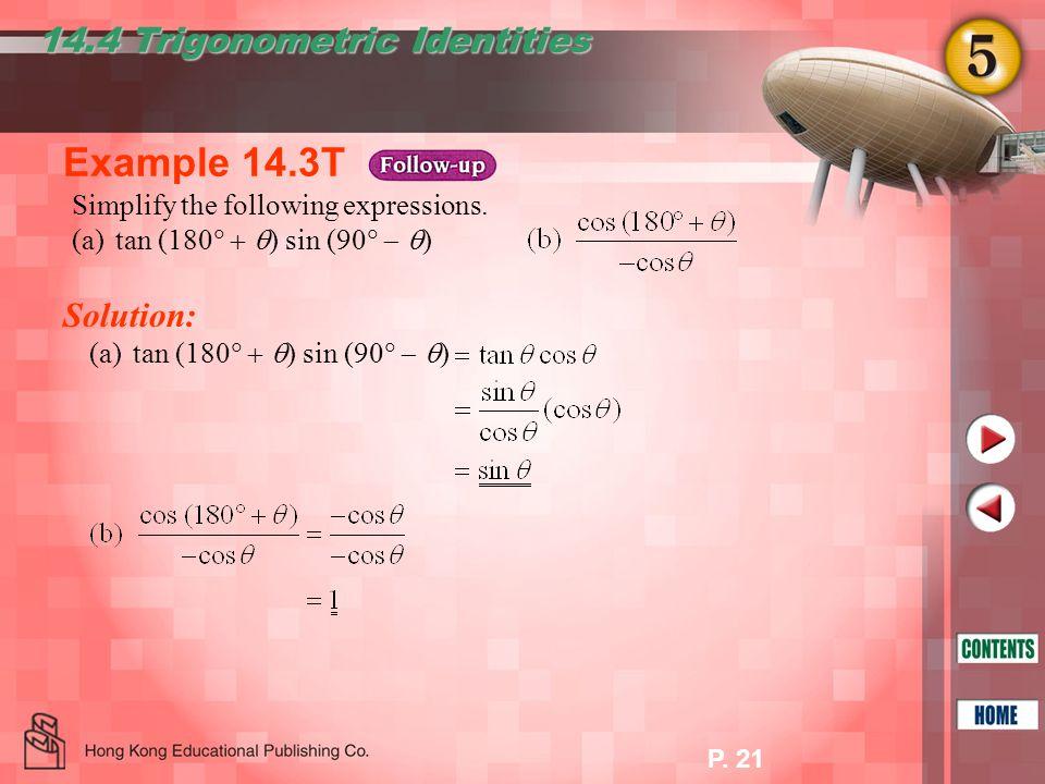 Example 14.3T 14.4 Trigonometric Identities Solution: