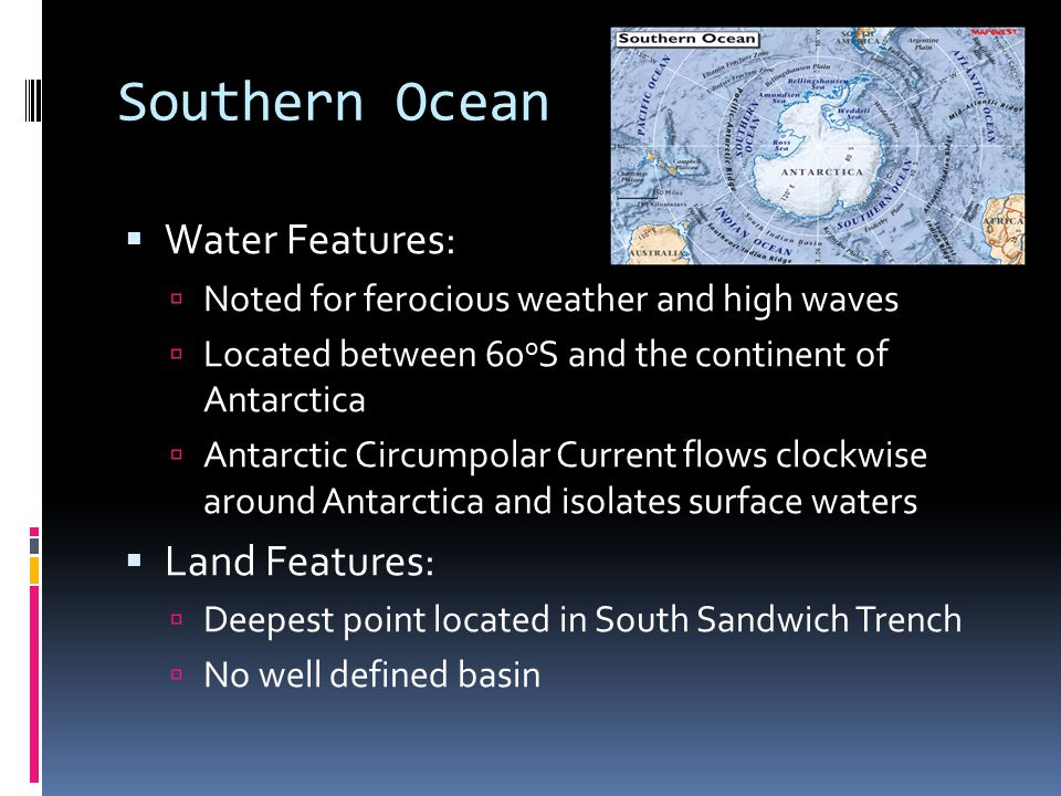 Southern Ocean Water Features: Land Features: