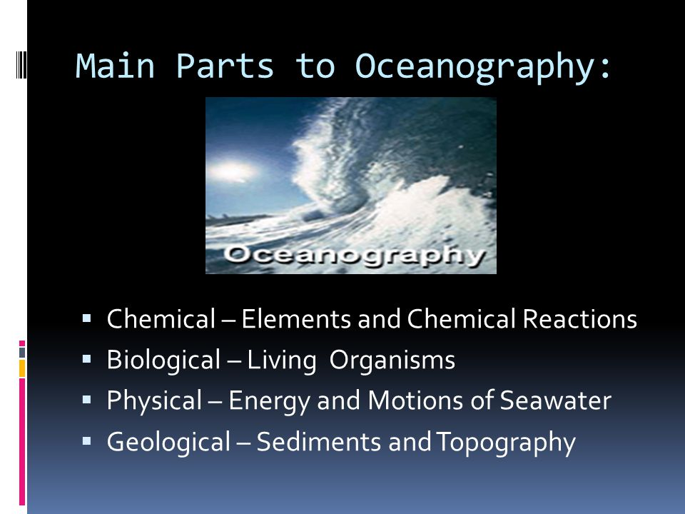 Main Parts to Oceanography: