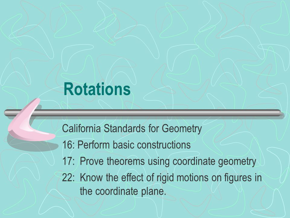 Rotations California Standards for Geometry