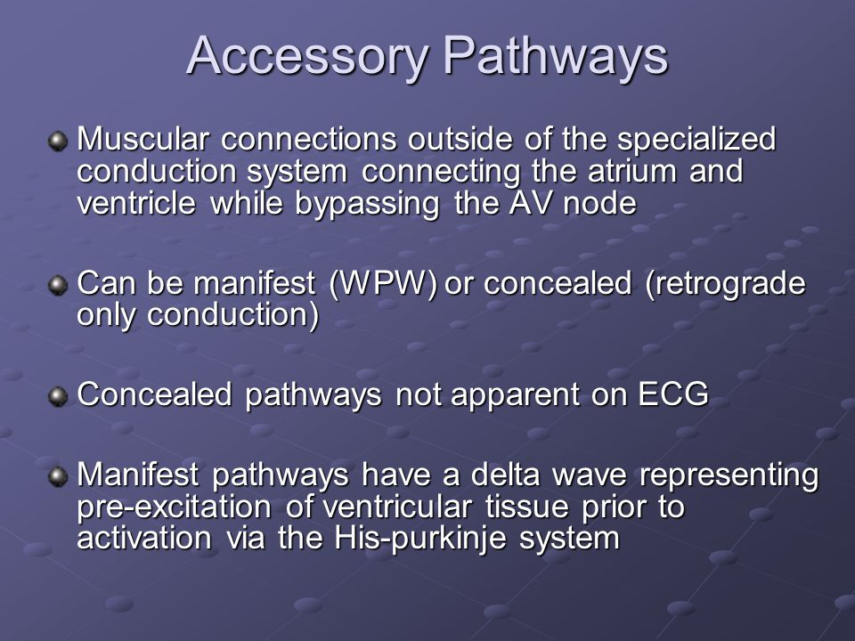 Accessory Pathways Muscular connections outside of the specialized conduction system connecting the atrium and ventricle while bypassing the AV node.
