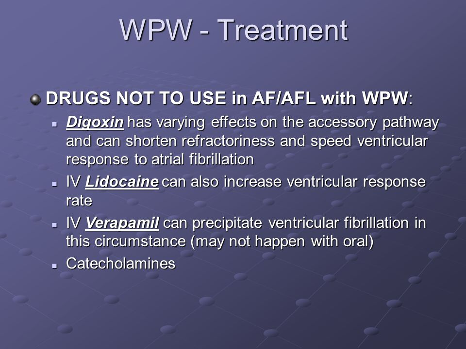 WPW - Treatment DRUGS NOT TO USE in AF/AFL with WPW: