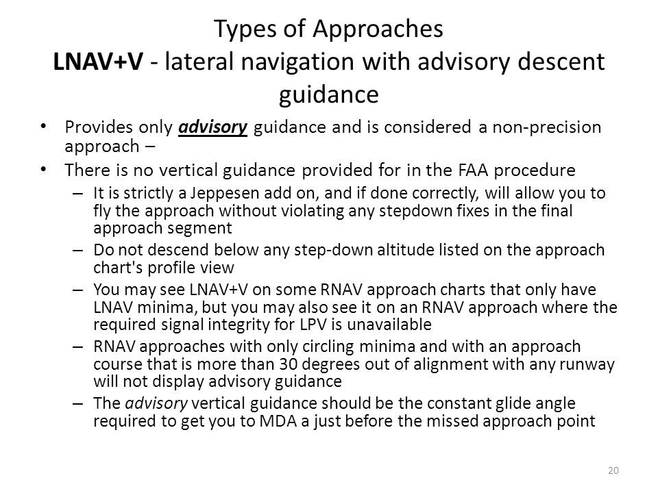 Types of Approaches LNAV+V - lateral navigation with advisory descent guidance