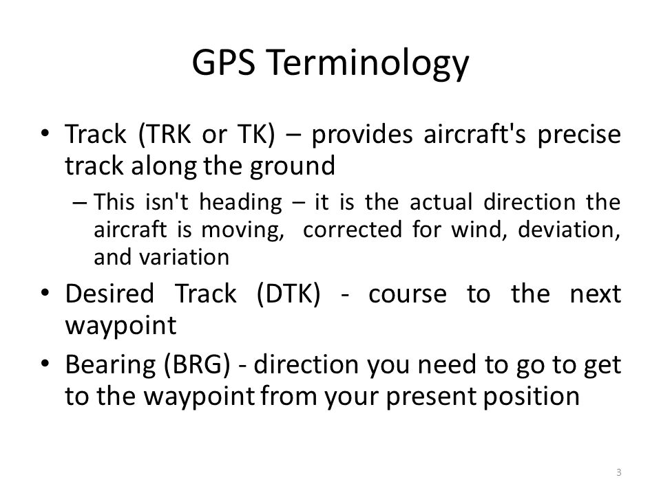 GPS Terminology Track (TRK or TK) – provides aircraft s precise track along the ground.
