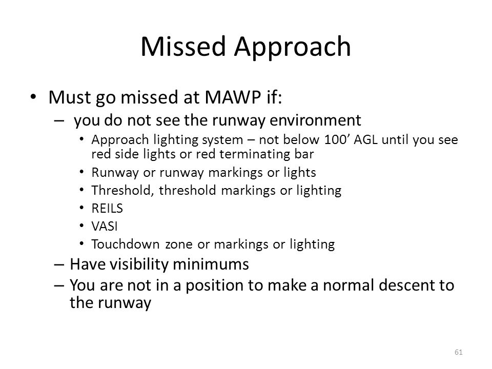 Missed Approach Must go missed at MAWP if: