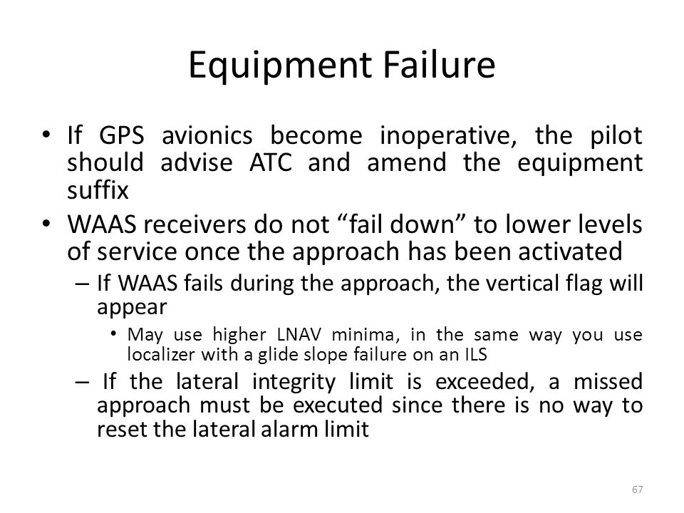 Equipment Failure If GPS avionics become inoperative, the pilot should advise ATC and amend the equipment suffix.
