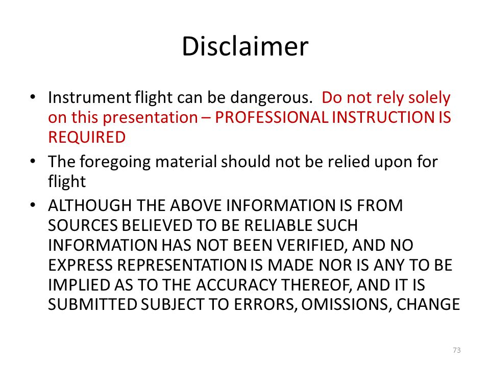 Disclaimer Instrument flight can be dangerous. Do not rely solely on this presentation – PROFESSIONAL INSTRUCTION IS REQUIRED.