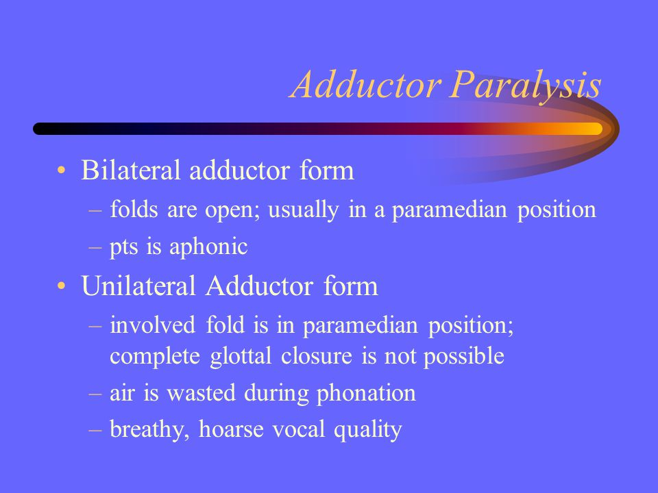 Adductor Paralysis Bilateral adductor form Unilateral Adductor form
