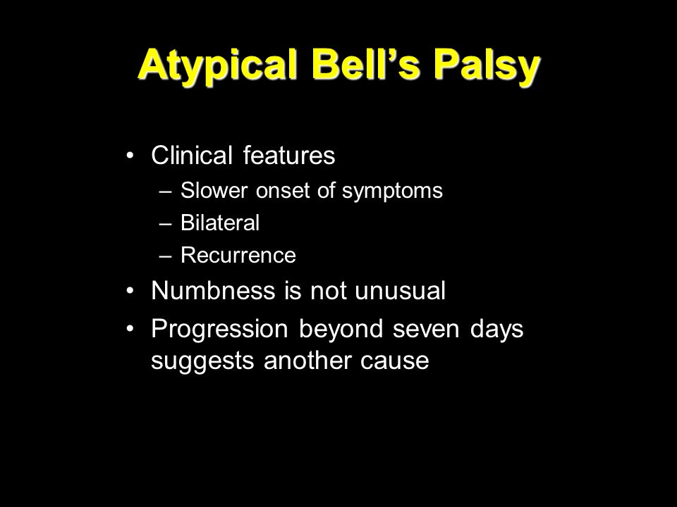 Atypical Bell's Palsy Clinical features Numbness is not unusual