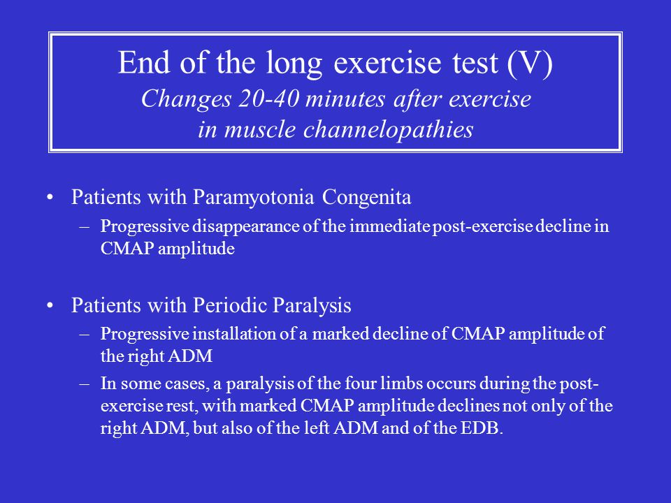 End of the long exercise test (V) Changes 20-40 minutes after exercise in muscle channelopathies