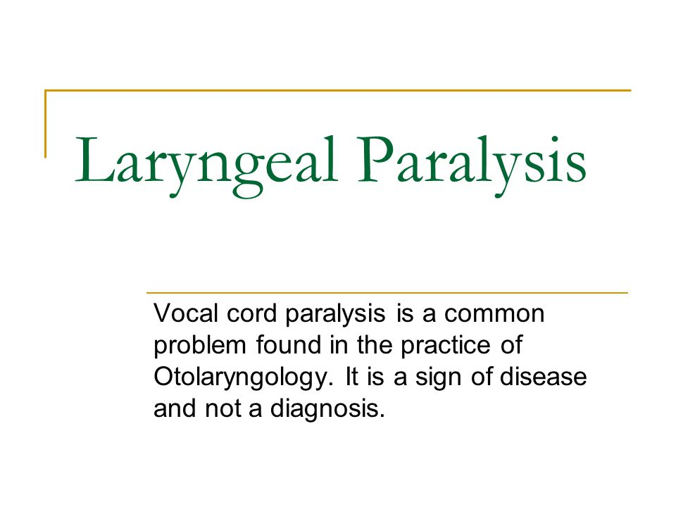 Laryngeal Paralysis Vocal cord paralysis is a common problem found in the practice of Otolaryngology.