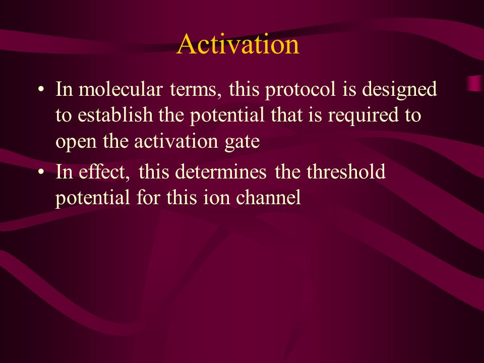 Activation In molecular terms, this protocol is designed to establish the potential that is required to open the activation gate.