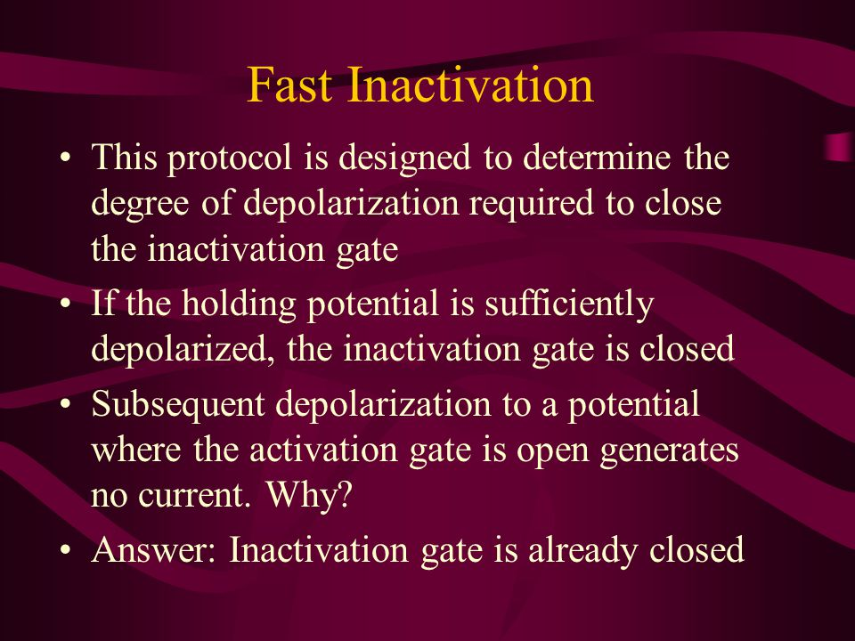 Fast Inactivation This protocol is designed to determine the degree of depolarization required to close the inactivation gate.