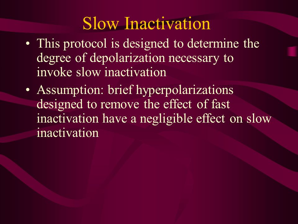 Slow Inactivation This protocol is designed to determine the degree of depolarization necessary to invoke slow inactivation.