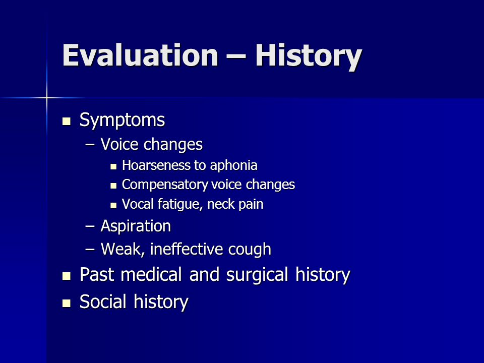 Evaluation – History Symptoms Past medical and surgical history