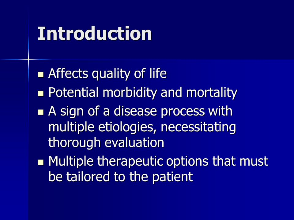 Introduction Affects quality of life Potential morbidity and mortality