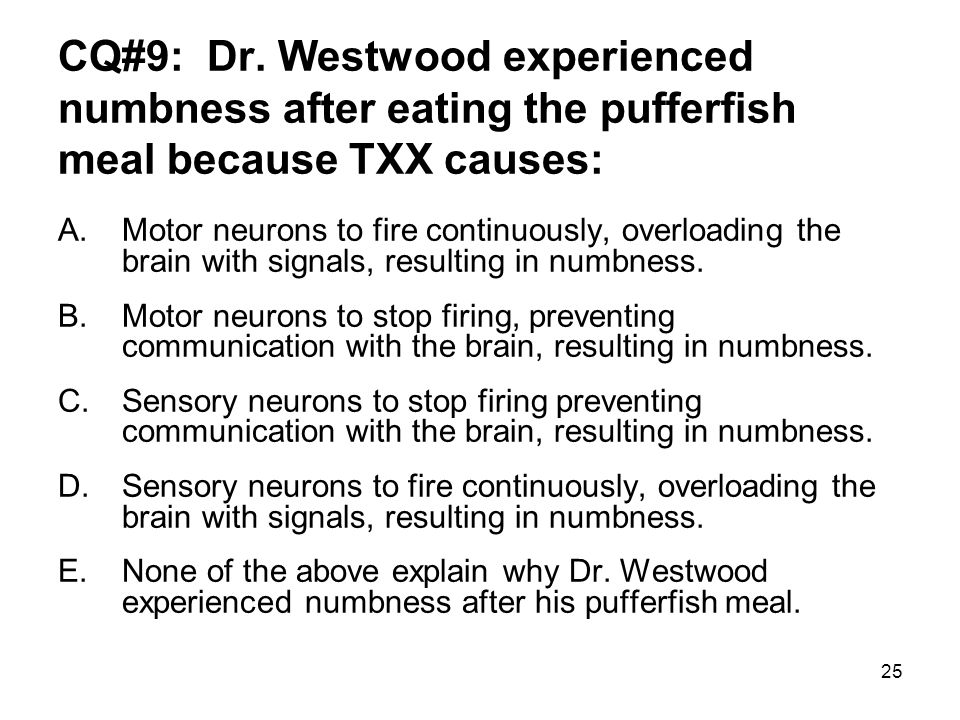 CQ#9: Dr. Westwood experienced numbness after eating the pufferfish meal because TXX causes: