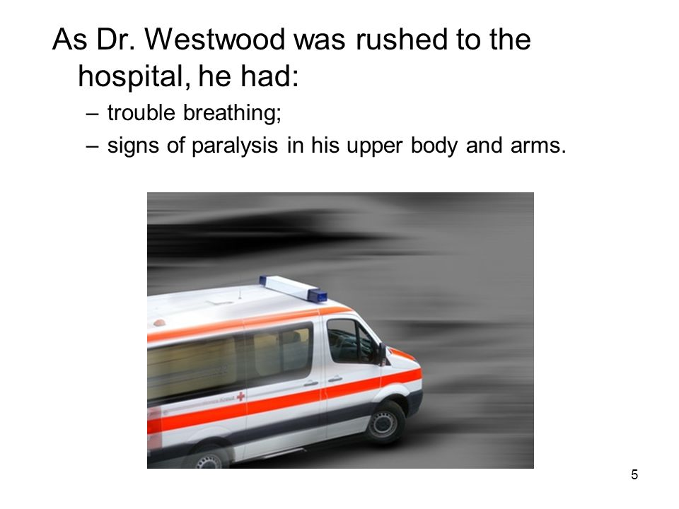 As Dr. Westwood was rushed to the hospital, he had: