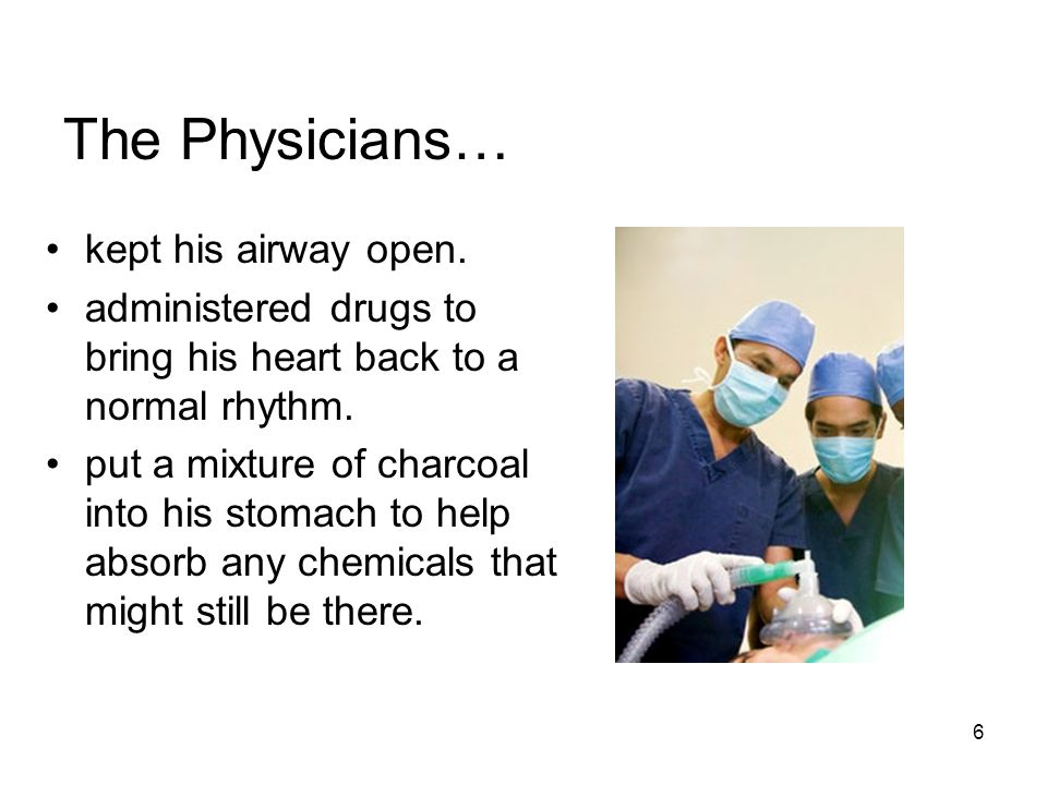 The Physicians… kept his airway open.