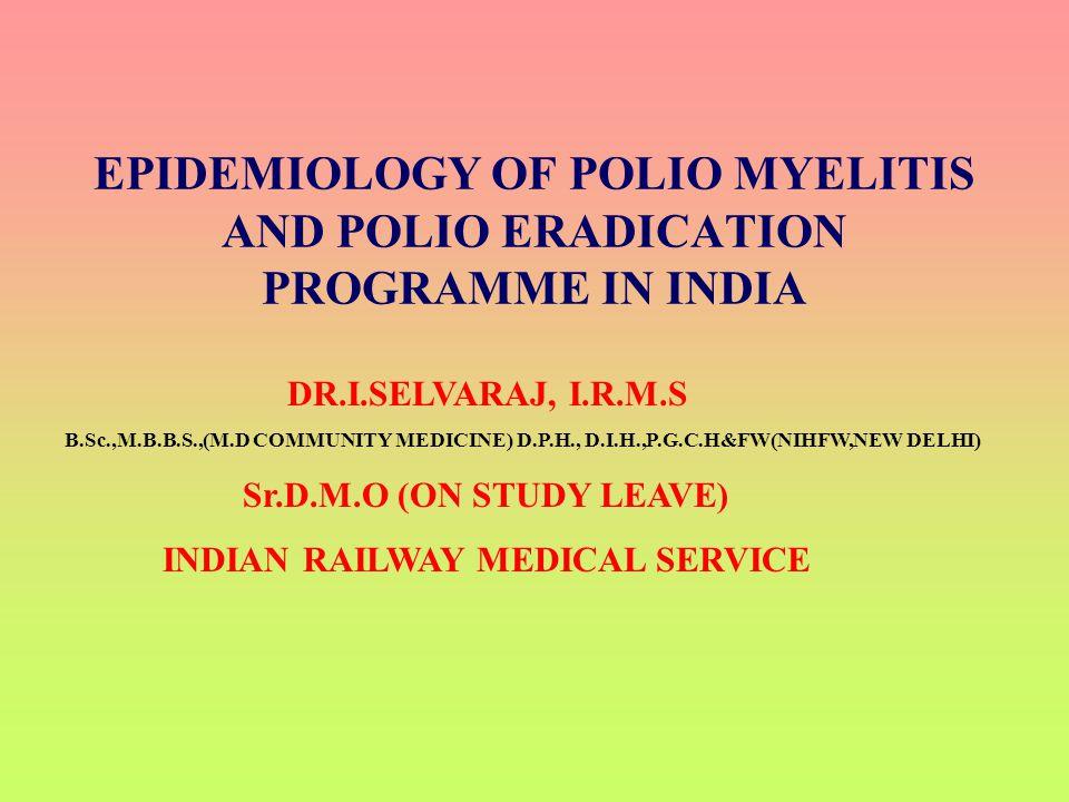 EPIDEMIOLOGY OF POLIO MYELITIS AND POLIO ERADICATION PROGRAMME IN INDIA