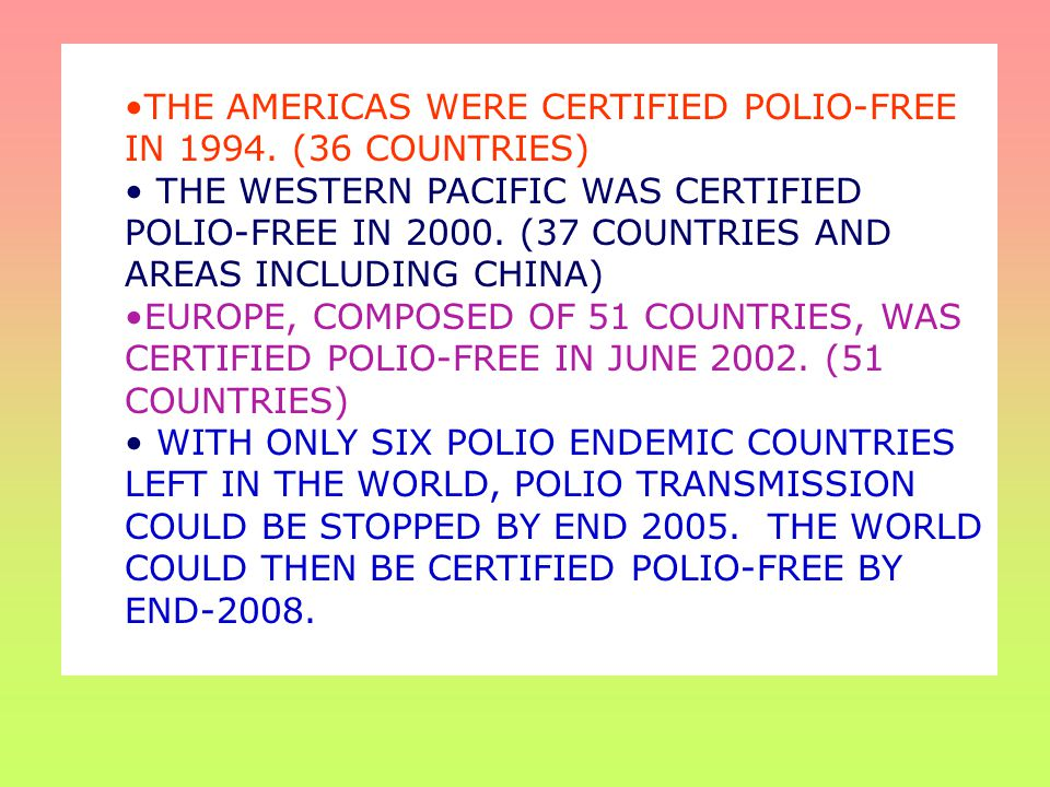 THE AMERICAS WERE CERTIFIED POLIO-FREE IN 1994. (36 COUNTRIES)
