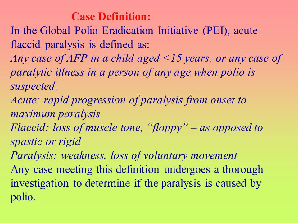 Case Definition: In the Global Polio Eradication Initiative (PEI), acute flaccid paralysis is defined as: