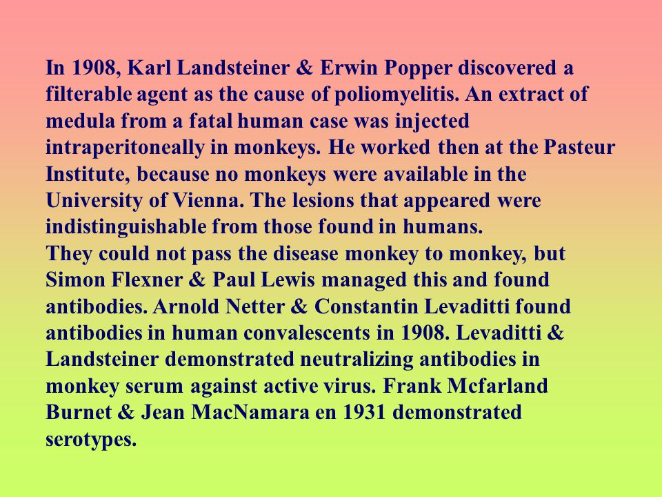 In 1908, Karl Landsteiner & Erwin Popper discovered a filterable agent as the cause of poliomyelitis.