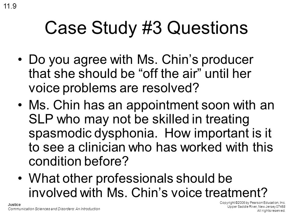 11.9 Case Study #3 Questions. Do you agree with Ms. Chin's producer that she should be off the air until her voice problems are resolved